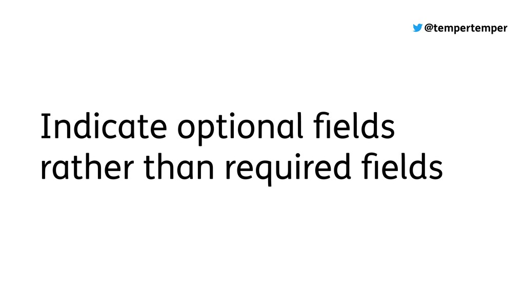 @tempertemper Indicate optional fields rather th...