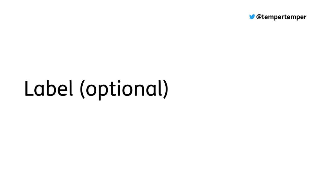 @tempertemper Label (optional)