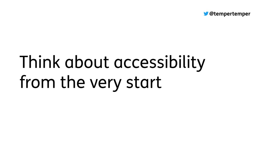 @tempertemper Think about accessibility from th...