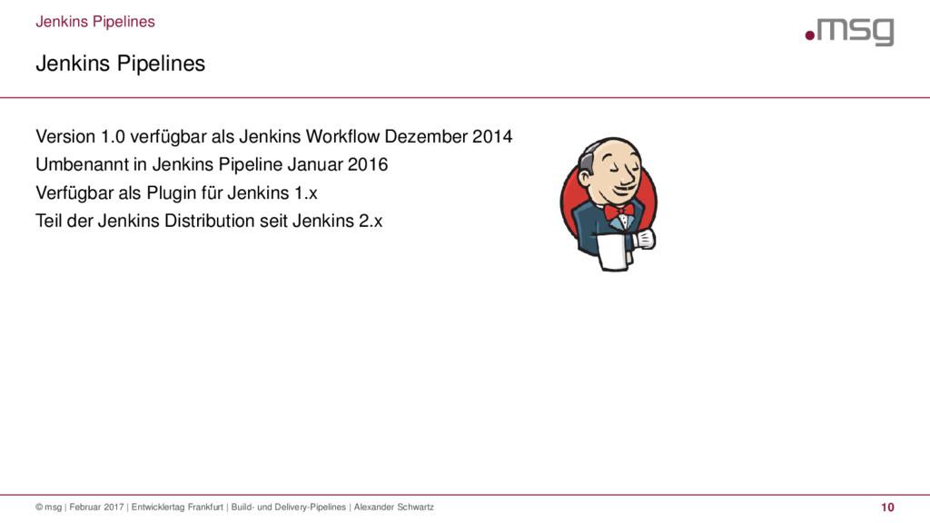 Jenkins Pipelines Jenkins Pipelines © msg   Feb...