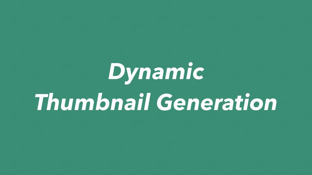 Dynamic Thumbnail Generation