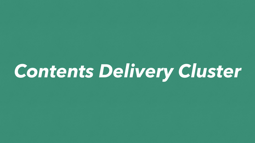 Contents Delivery Cluster