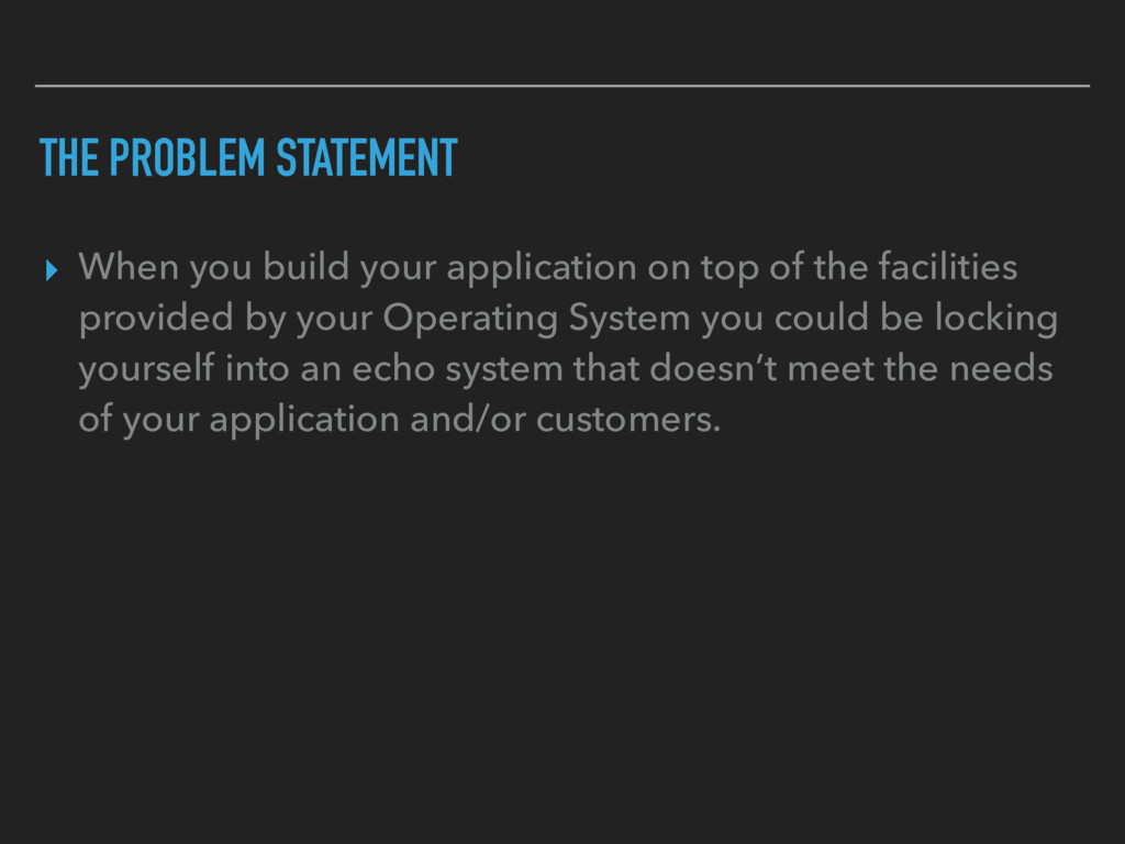 THE PROBLEM STATEMENT ▸ When you build your app...
