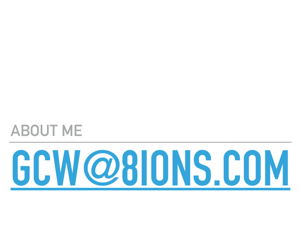 GCW@8IONS.COM ABOUT ME