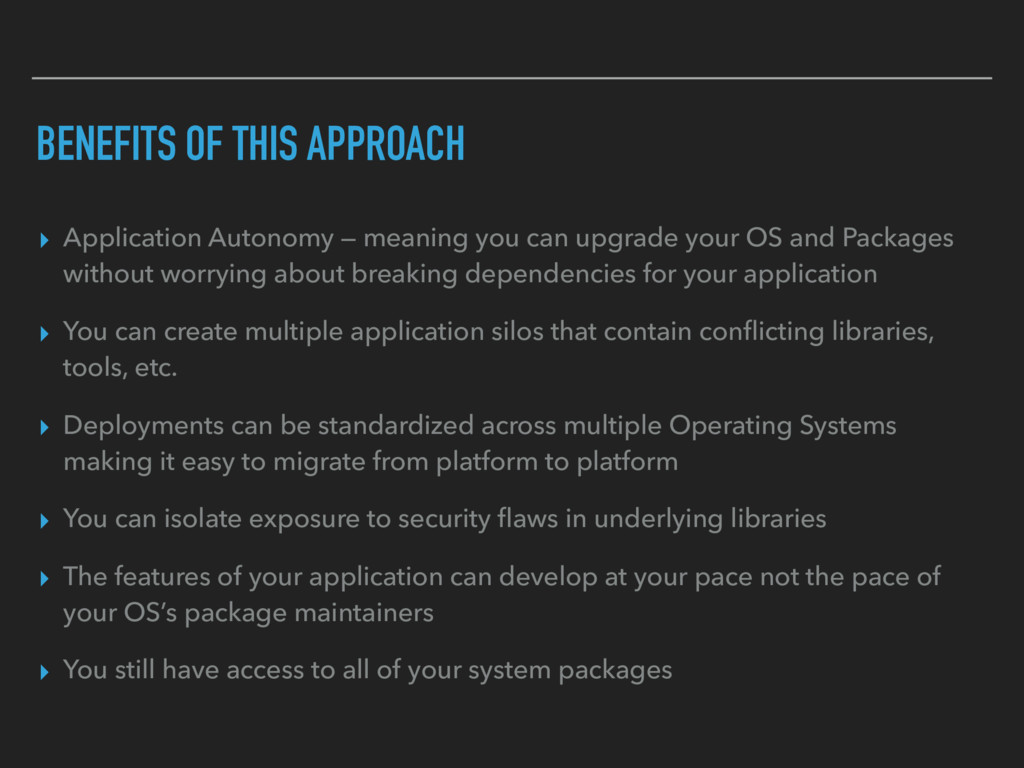 BENEFITS OF THIS APPROACH ▸ Application Autonom...