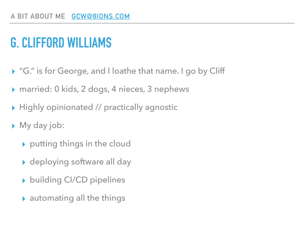 A BIT ABOUT ME GCW@8IONS.COM G. CLIFFORD WILLIA...