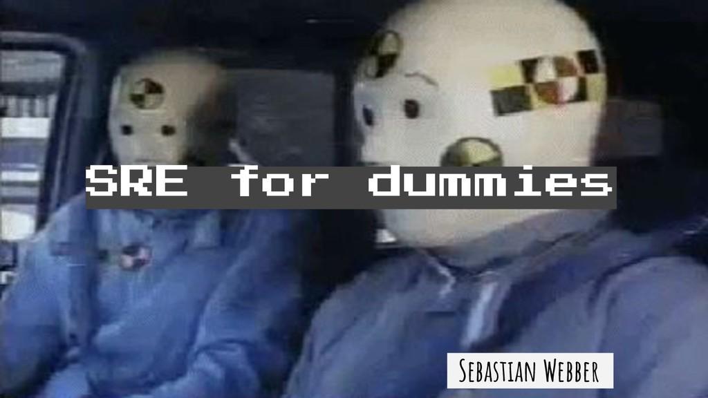 SRE for dummies Sebastian Webber .