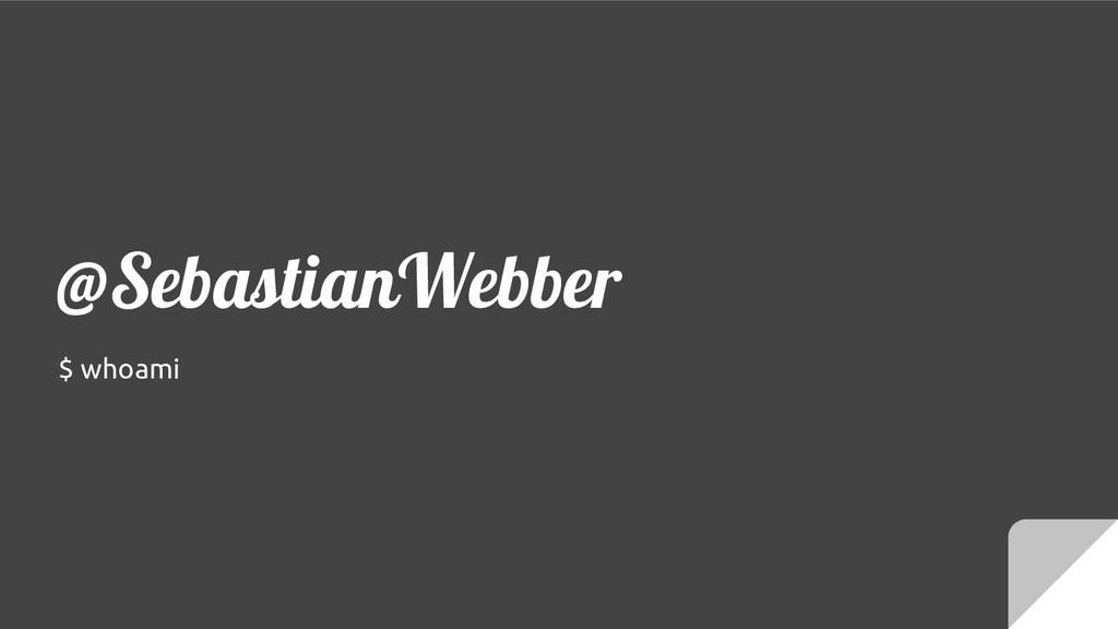 @SebastianWebber $ whoami