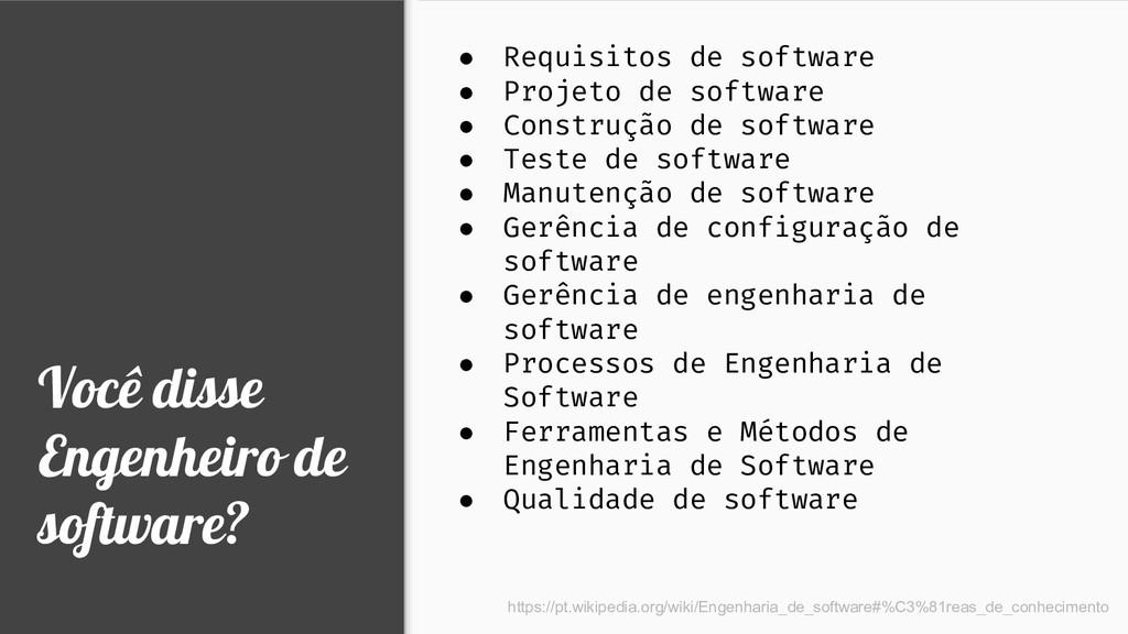 Você disse Engenheiro de software? ● Requisitos...