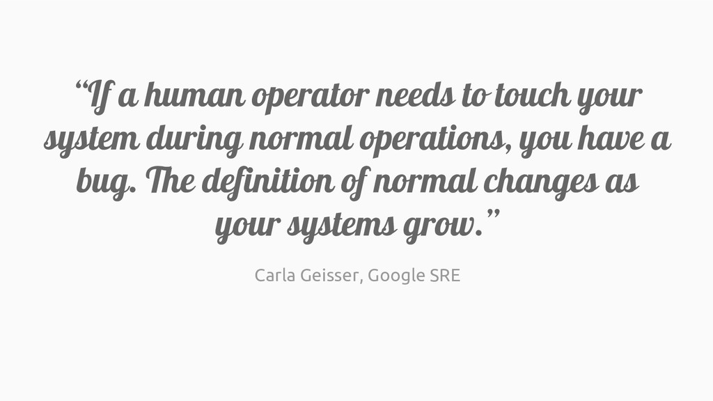 """If a human operator needs to touch your system..."