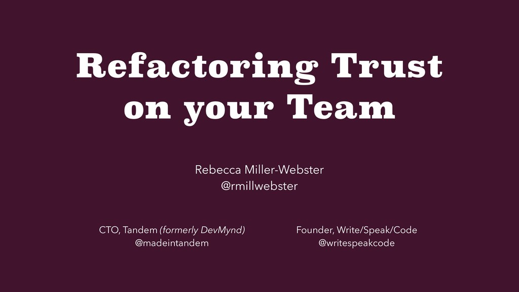 Refactoring Trust on your Team Rebecca Miller-W...