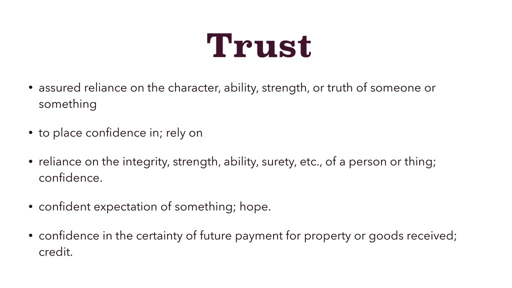 Trust • assured reliance on the character, abil...