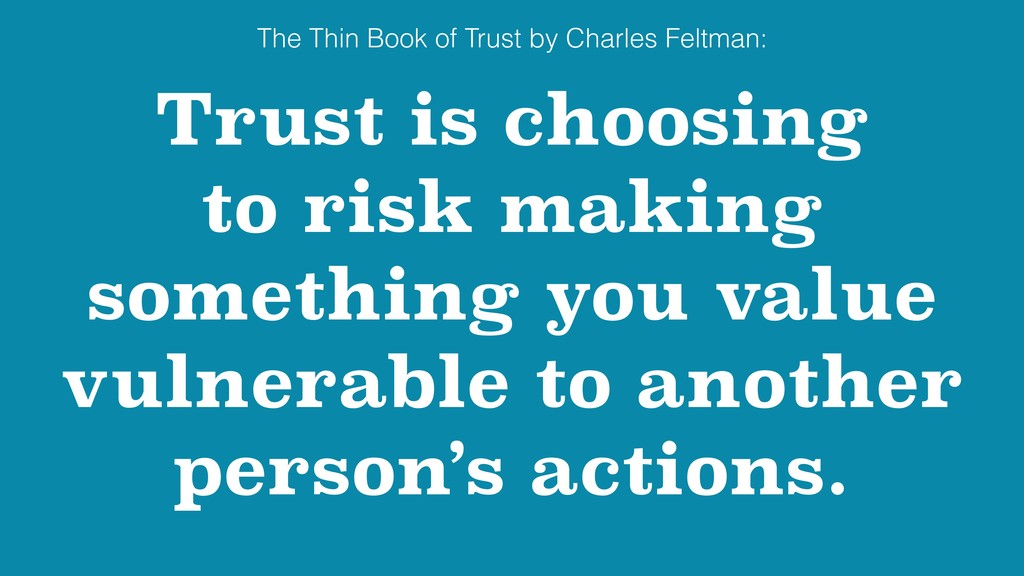 Trust is choosing to risk making something you ...