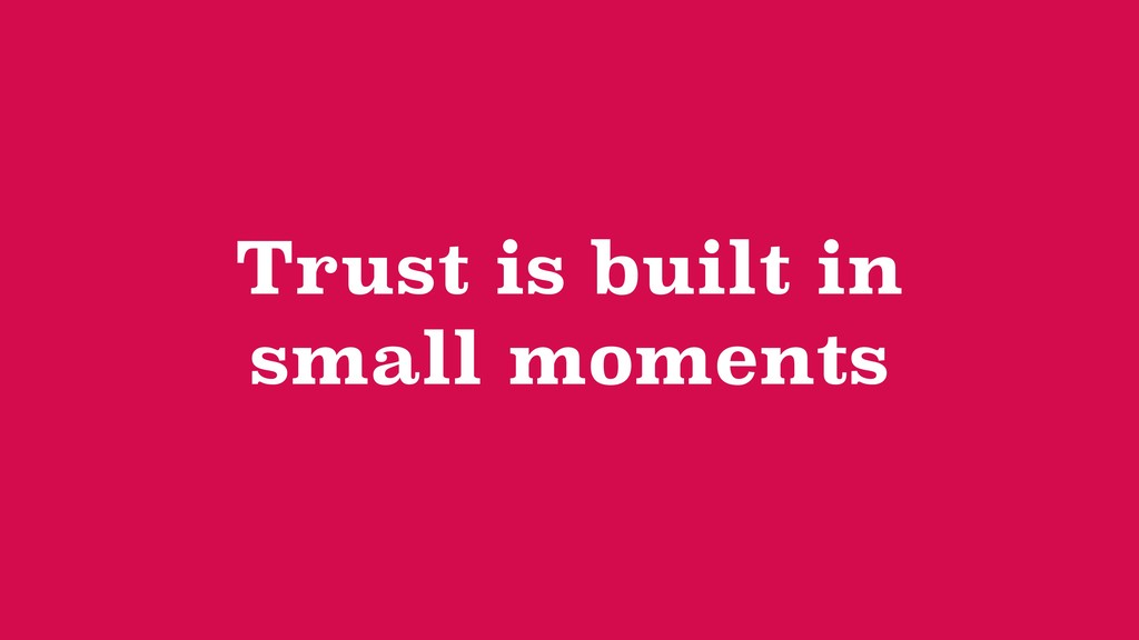 Trust is built in small moments