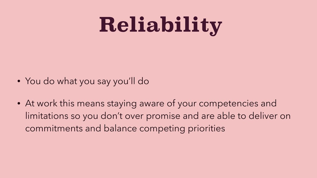 Reliability • You do what you say you'll do • A...