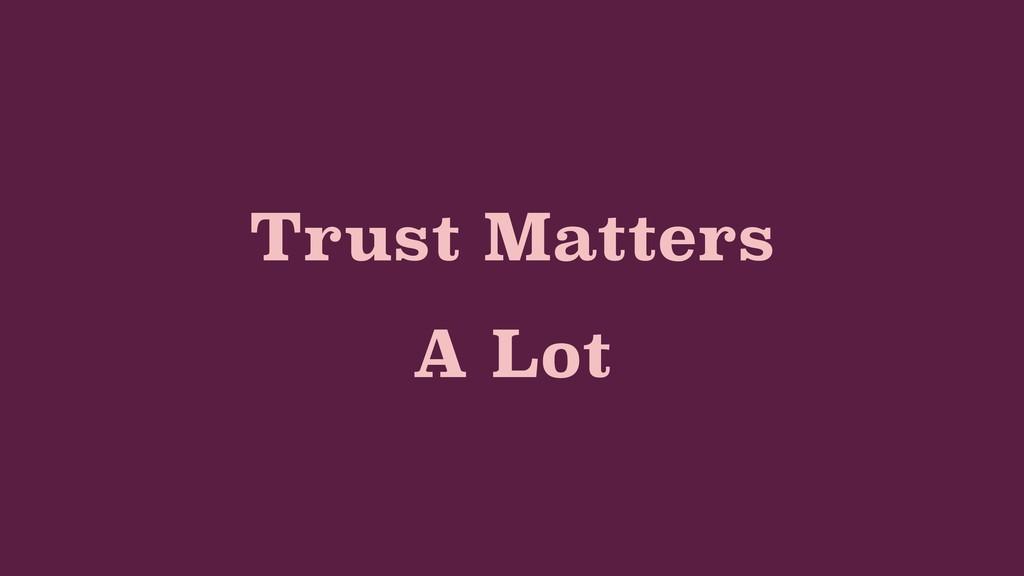 Trust Matters A Lot
