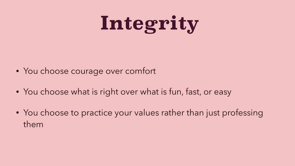 Integrity • You choose courage over comfort • Y...