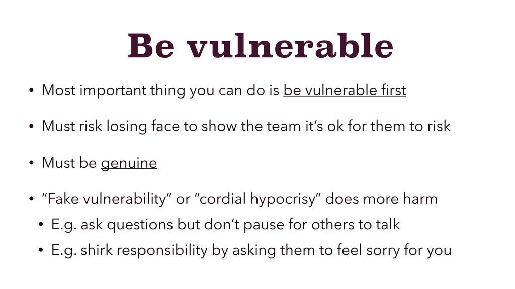 Be vulnerable • Most important thing you can do...