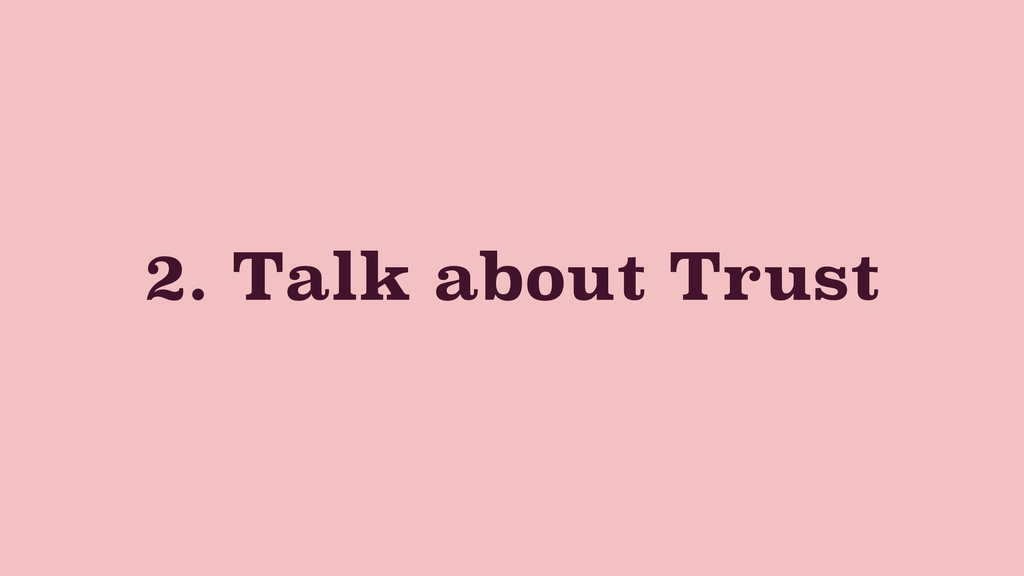 2. Talk about Trust