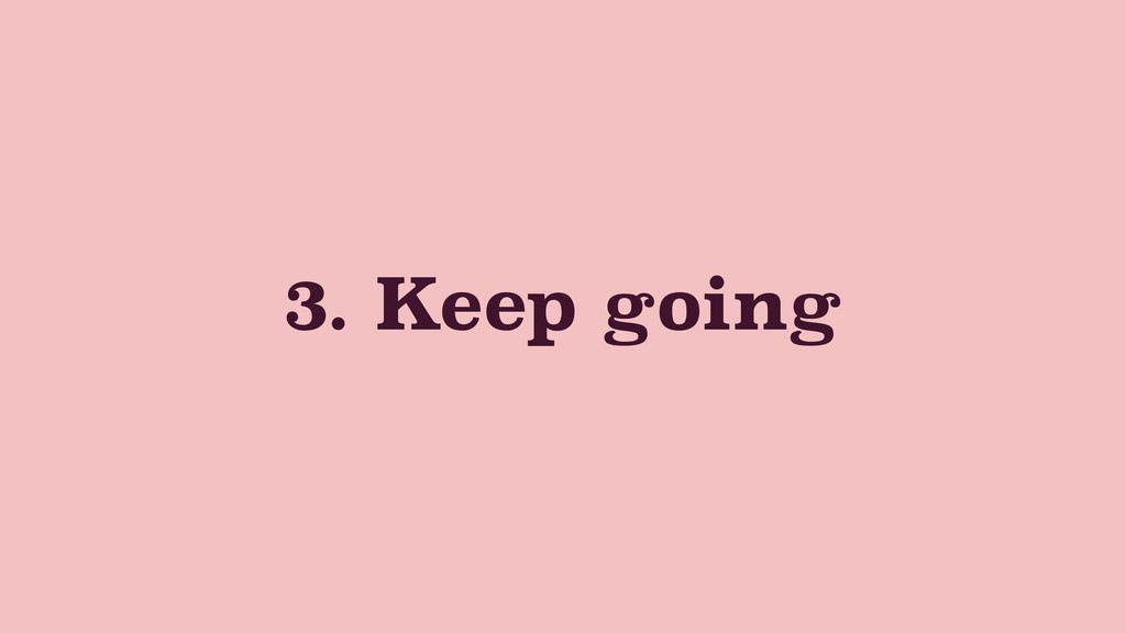 3. Keep going