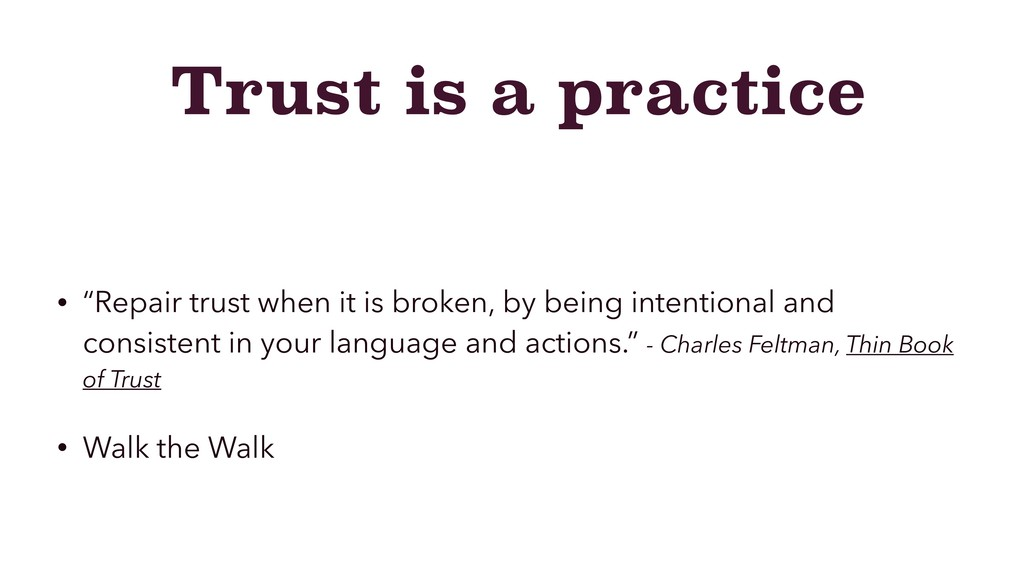 "Trust is a practice • ""Repair trust when it is ..."