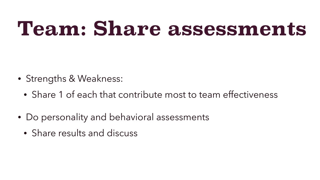 Team: Share assessments • Strengths & Weakness:...