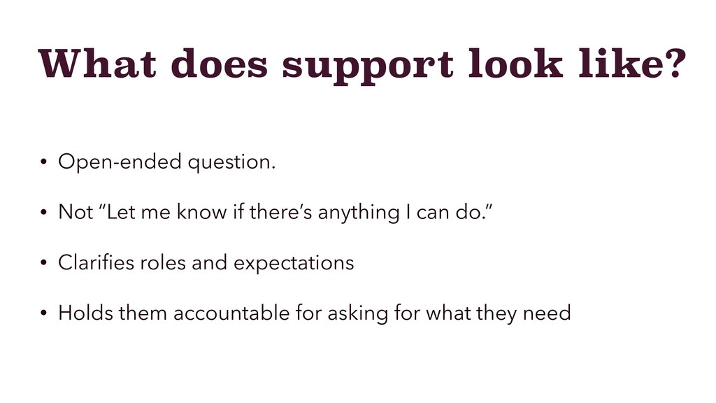 What does support look like? • Open-ended quest...