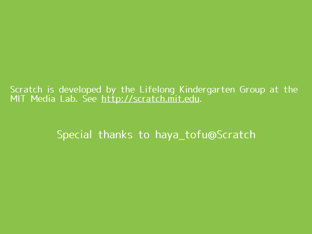 Scratch is developed by the Lifelong Kindergart...