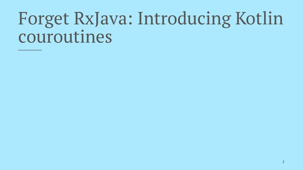 Forget RxJava: Introducing Kotlin couroutines 2