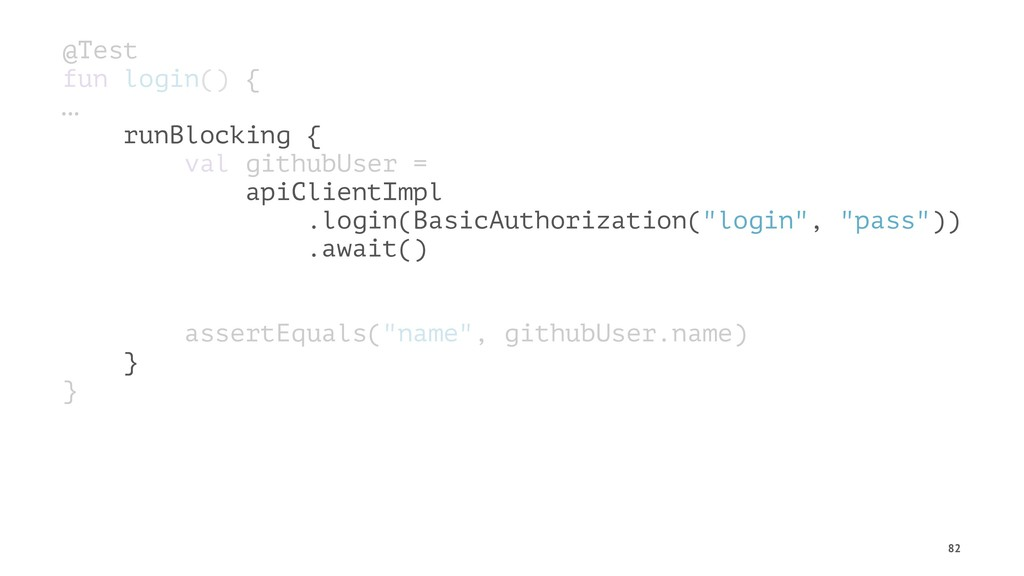 @Test fun login() { … runBlocking { val githubU...