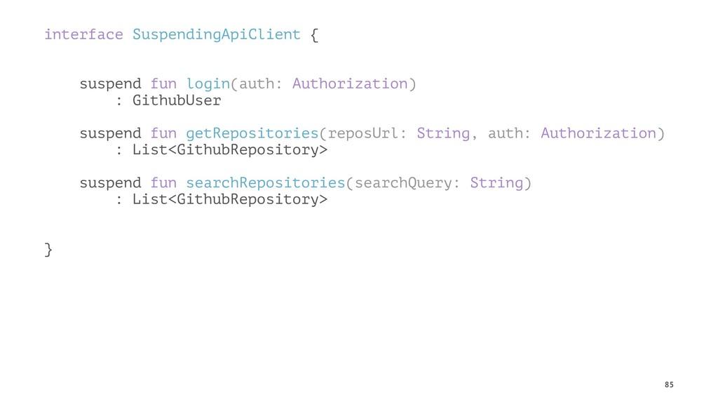 interface SuspendingApiClient { suspend fun log...