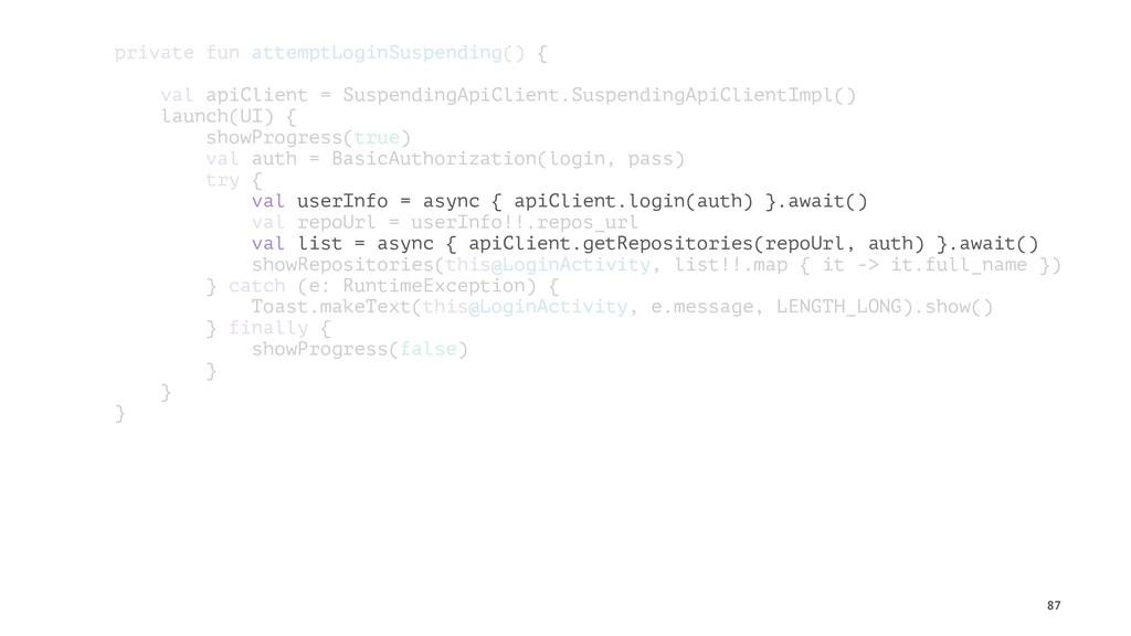 private fun attemptLoginSuspending() { val apiC...