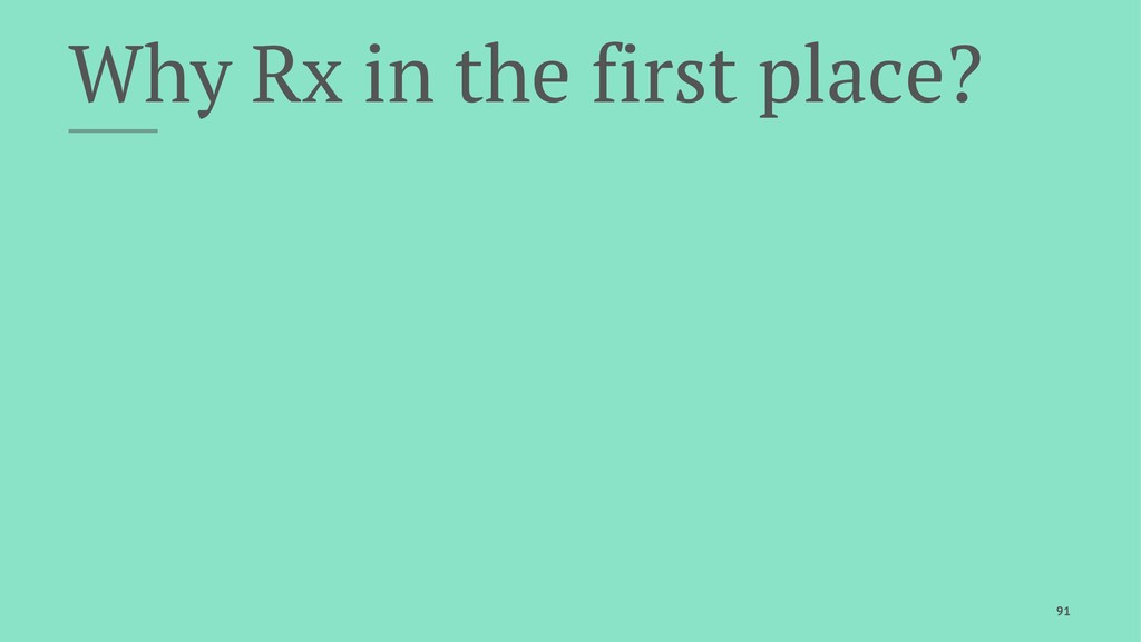 Why Rx in the first place? 91