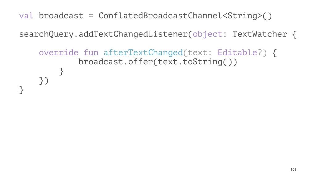 val broadcast = ConflatedBroadcastChannel<Strin...