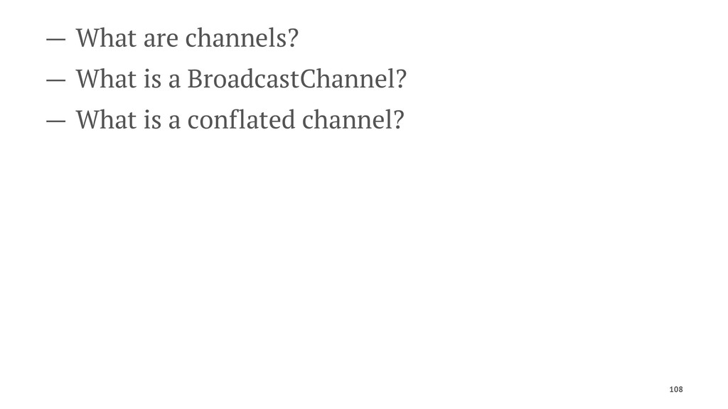 — What are channels? — What is a BroadcastChann...