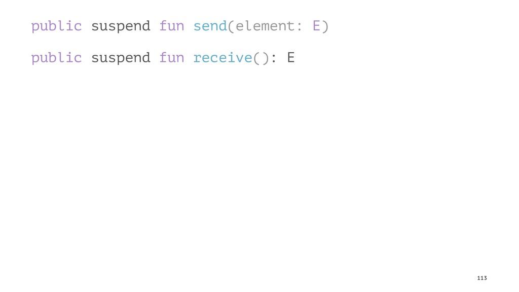public suspend fun send(element: E) public susp...