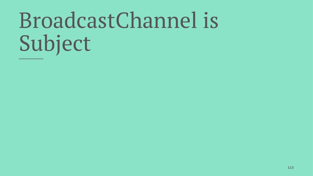 BroadcastChannel is Subject 115