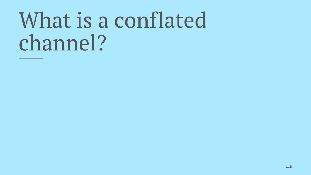 What is a conflated channel? 118
