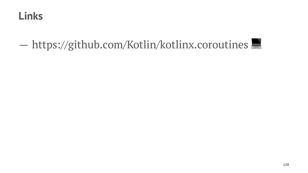 Links — https://github.com/Kotlin/kotlinx.corou...