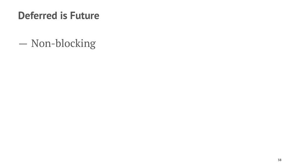 Deferred is Future — Non-blocking 38