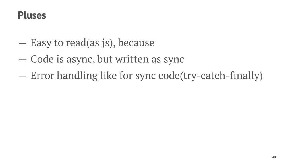 Pluses — Easy to read(as js), because — Code is...