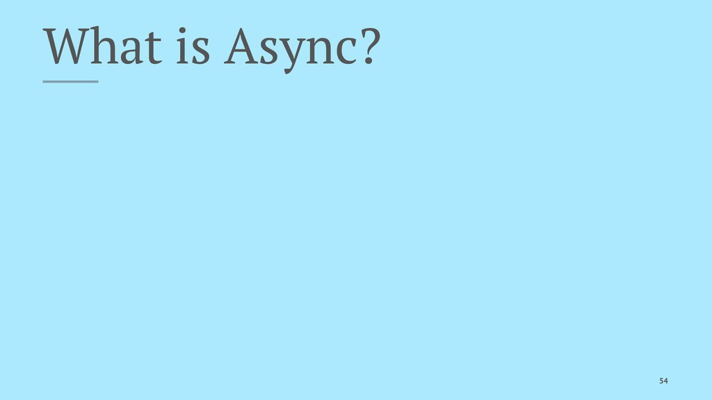 What is Async? 54
