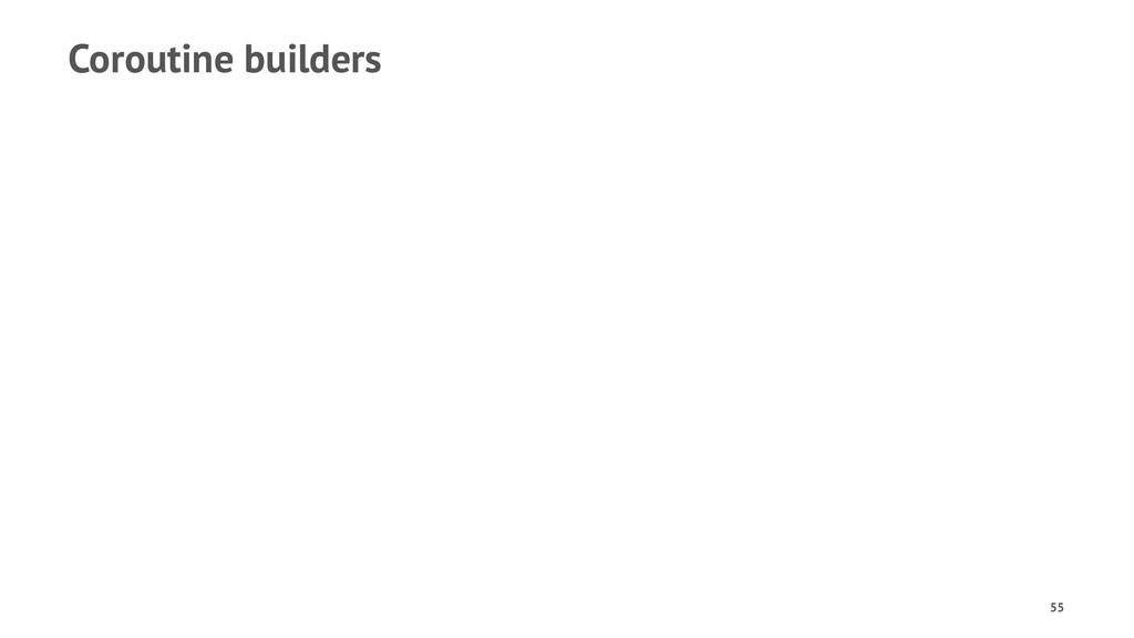 Coroutine builders 55