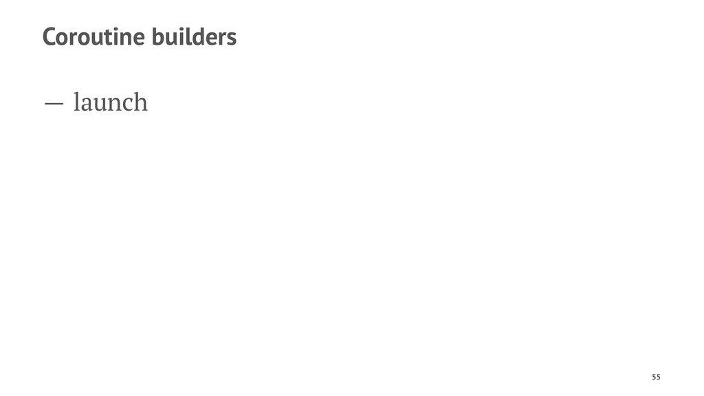 Coroutine builders — launch 55