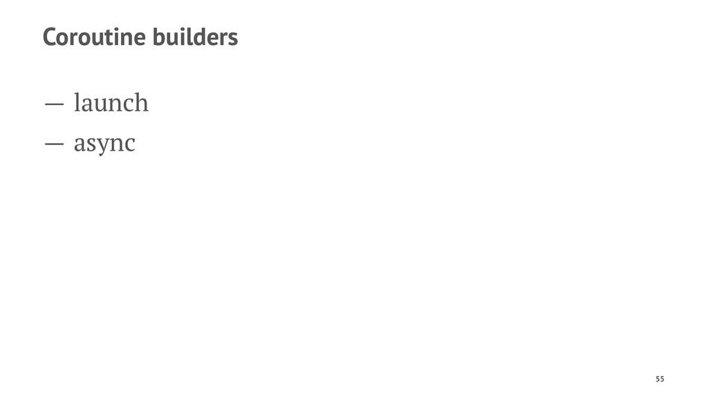 Coroutine builders — launch — async 55