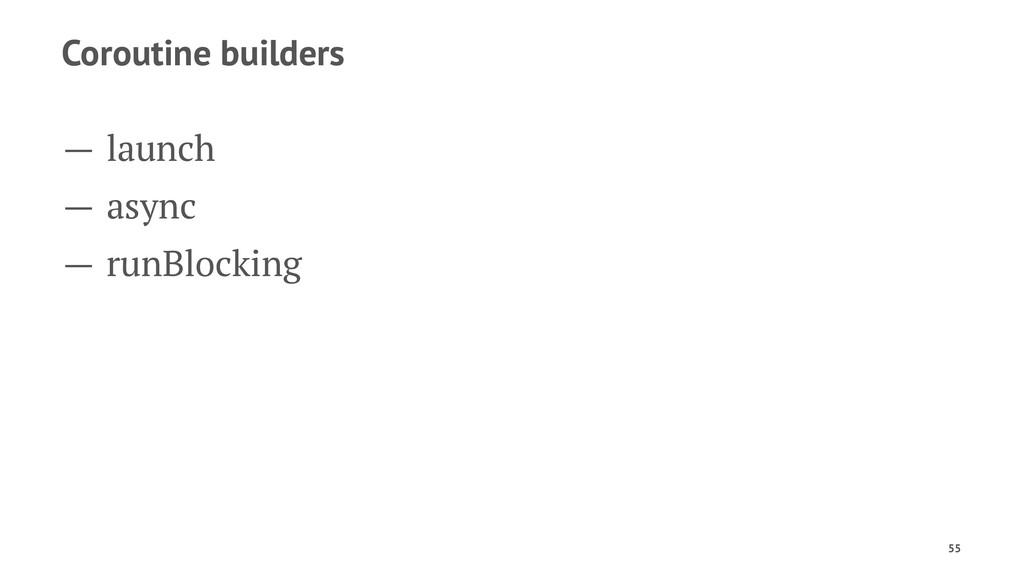 Coroutine builders — launch — async — runBlocki...