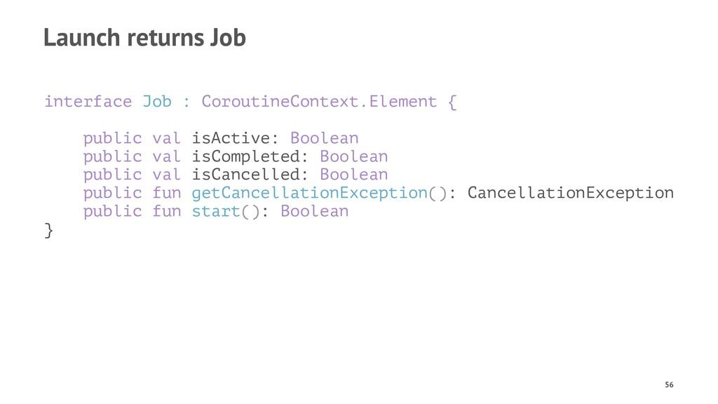 Launch returns Job interface Job : CoroutineCon...