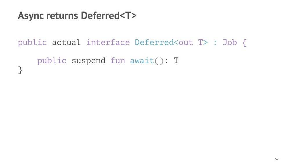 Async returns Deferred<T> public actual interfa...