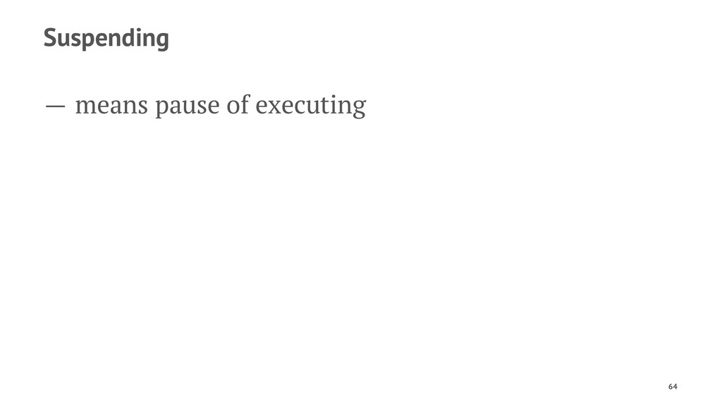 Suspending — means pause of executing 64