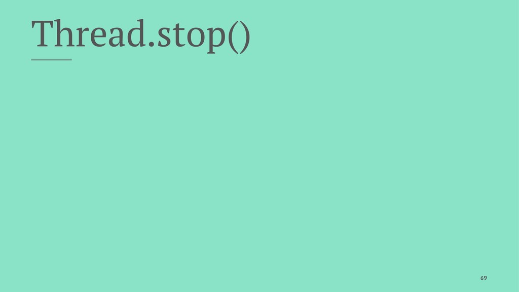 Thread.stop() 69